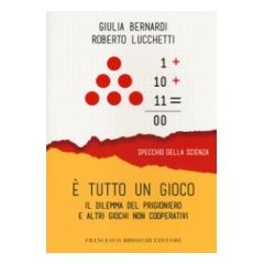 Giulia Bernardi, Roberto Lucchetto E' TUTTO UN GIOCO- IL DILEMMA DEL PRIGIONIERO E ALTRI GIOCHI NON COOPERATIVI