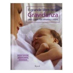 Il grande libro della gravidanza. Rizzoli. pp.408